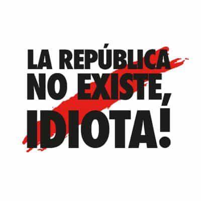 Resultado de imagen de La república no existe... idiota